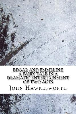 Edgar and Emmeline a fairy tale in a dramatic entertainment of two acts Cover Image