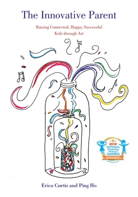 The Innovative Parent: Raising Connected, Happy, Successful Kids through Art Cover Image