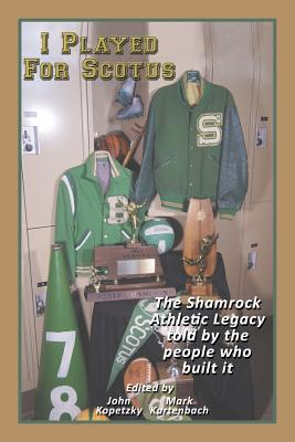 I Played for Scotus Volume 1: The Shamrock Athletic Legacy as Told by the People Who Built It Cover Image