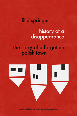 History of a Disappearance: The Story of a Forgotten Polish Town Cover Image
