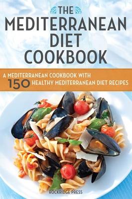 Mediterranean Diet Cookbook: A Mediterranean Cookbook with 150 Healthy Mediterranean Diet Recipes Cover Image