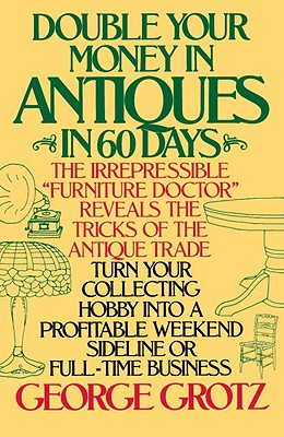 Double Your Money in Antiques in 60 Days: And Other Secrets of the Antiques Business Cover Image