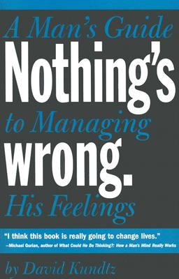 Nothing's Wrong: A Man's Guide to Managing His Feelings Cover Image