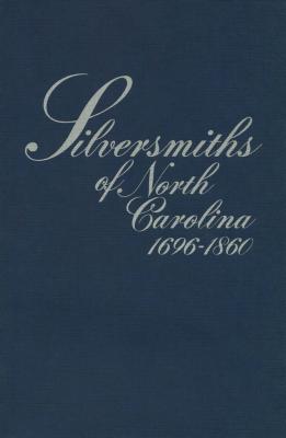 Silversmiths of North Carolina, 1696-1860 Cover Image