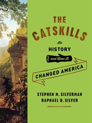 The Catskills: Its History and How It Changed America Cover Image