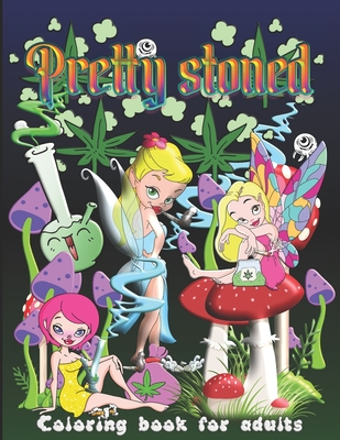 Pretty Stoned: Stoner Coloring Book for Adults Cover Image