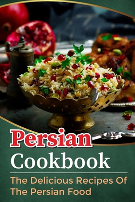 Persian Cookbook: The Delicious Recipes Of The Persian Food: Slow Cooker Persian Recipes Cover Image