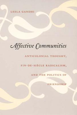 Affective Communities: Anticolonial Thought, Fin-De-Siècle Radicalism, and the Politics of Friendship Cover Image