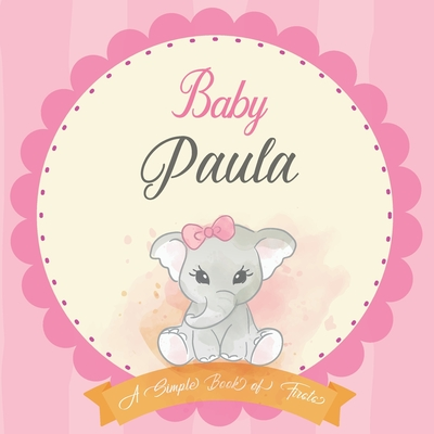 Baby Paula A Simple Book of Firsts: First Year Baby Book a Perfect Keepsake Gift for All Your Precious First Year Memories Cover Image