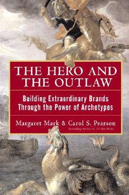 The Hero and the Outlaw: Building Extraordinary Brands Through the Power of Archetypes Cover Image