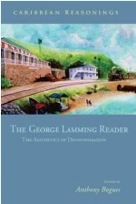 Caribbean Reasonings: The George Lamming Reader - The Aesthetics of Decolonisation Cover Image