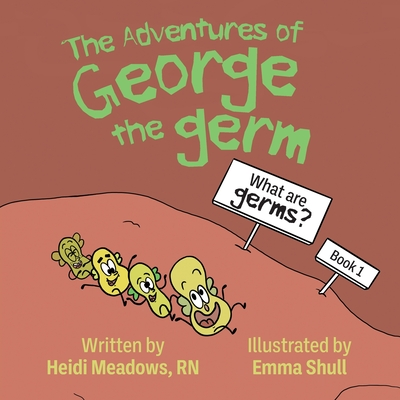 The Adventures of George the Germ: What are Germs? Cover Image