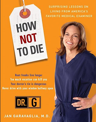 How Not to Die: Surprising Lessons from America's Favorite Medical Examiner Cover Image