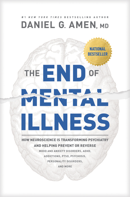 The End of Mental Illness: How Neuroscience Is Transforming Psychiatry and Helping Prevent or Reverse Mood and Anxiety Disorders, Adhd, Addiction Cover Image