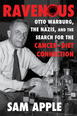 Ravenous: Otto Warburg, the Nazis, and the Search for the Cancer-Diet Connection Cover Image