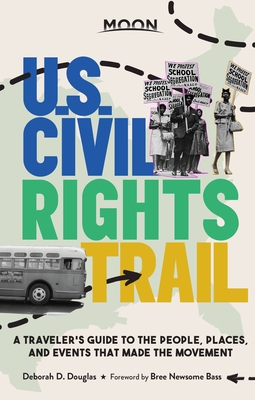 Moon U.S. Civil Rights Trail: A Traveler's Guide to the People, Places, and Events that Made the Movement (Travel Guide) Cover Image