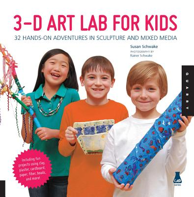 3D Art Lab for Kids: 32 Hands-on Adventures in Sculpture and Mixed Media - Including fun projects using clay, plaster, cardboard, paper, fiber beads and more! Cover Image