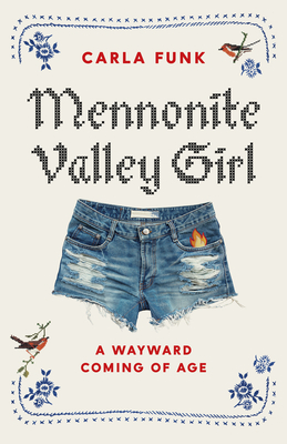 Mennonite Valley Girl: A Wayward Coming of Age Cover Image