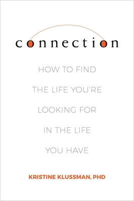 Connection: How to Find the Life You're Looking for in the Life You Have cover