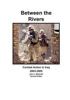 Between the Rivers: Combat Action in Iraq 2003-2005 Cover Image