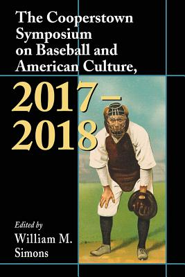 Cover for The Cooperstown Symposium on Baseball and American Culture, 2017-2018