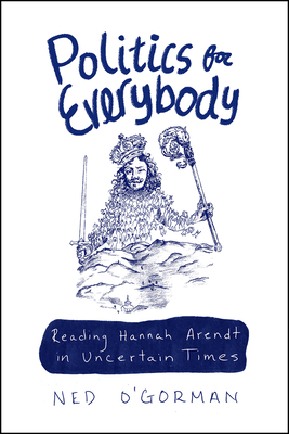 Politics for Everybody: Reading Hannah Arendt in Uncertain Times Cover Image