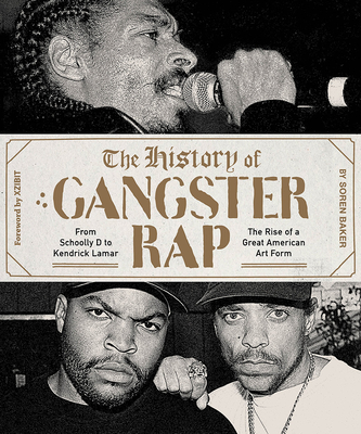 The History of Gangster Rap: From Schoolly D to Kendrick Lamar, the Rise of a Great American Art Form Cover Image