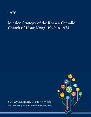 Mission Strategy of the Roman Catholic Church of Hong Kong, 1949 to 1974 Cover Image