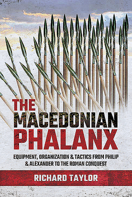 The Macedonian Phalanx: Equipment, Organization and Tactics from Philip and Alexander to the Roman Conquest Cover Image