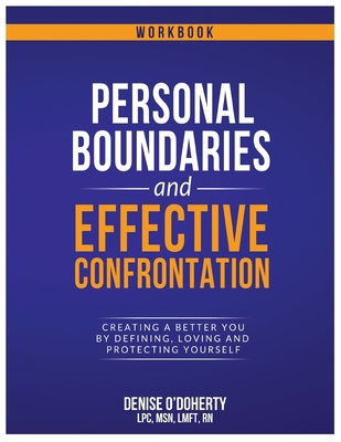 Personal Boundaries & Effective Confrontation: Creating a better You by defining, loving and protecting yourself. Cover Image