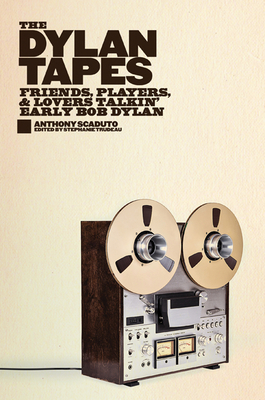 The Dylan Tapes: Friends, Players, and Lovers Talkin' Early Bob Dylan Cover Image