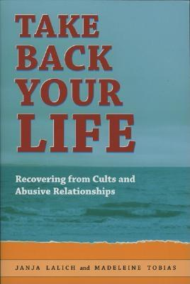Taking Back Your Life: Recovering from Cults and Abusive Relationships Cover Image