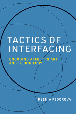Tactics of Interfacing: Encoding Affect in Art and Technology (Leonardo) Cover Image