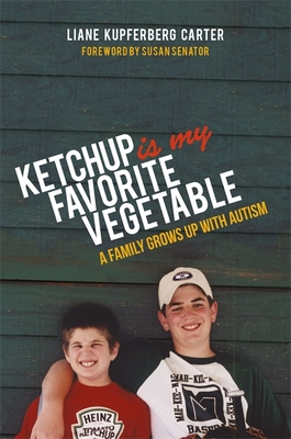 Ketchup Is My Favorite Vegetable: A Family Grows Up with Autism Cover Image