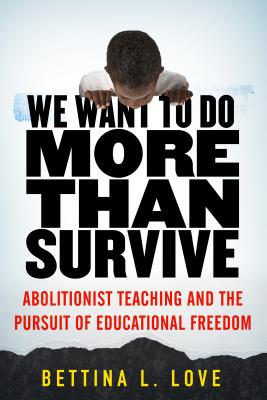 We Want to Do More Than Survive: Abolitionist Teaching and the Pursuit of Educational Freedom Cover Image