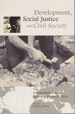 Development, Social Justice, and Civil Society: An Introduction to the Political Economy of Ngos Cover Image