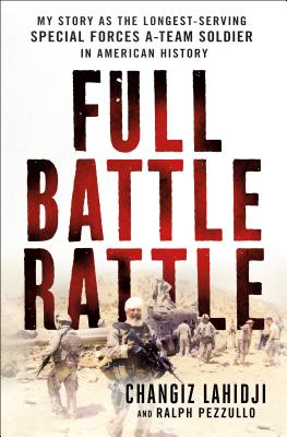 Full Battle Rattle: My Story as the Longest-Serving Special Forces A-Team Soldier in American History Cover Image