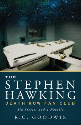 The Stephen Hawking Death Row Fan Club: Six Stories and a Novella Cover Image