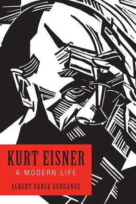 Kurt Eisner: A Modern Life (German History in Context) Cover Image