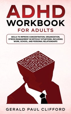 ADHD Workbook for Adults: Skills to Improve Concentration, Organization, Stress Management in Difficult Situations: Including Work, School, and Cover Image
