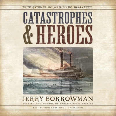 Catastrophes and Heroes: True Stories of Man-Made Disasters Cover Image