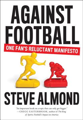 Against Football: One Fan's Reluctant Manifesto Cover Image