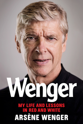 Wenger: My Life and Lessons in Red and White Cover Image
