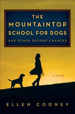 The Mountaintop School for Dogs and Other Second Chances (Hardcover) By Ellen Cooney