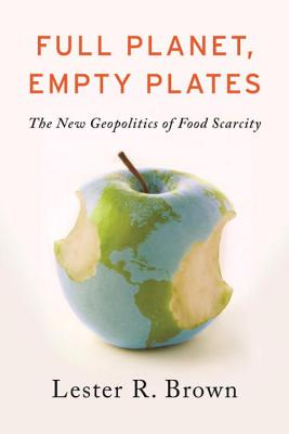 Full Planet, Empty Plates: The New Geopolitics of Food Scarcity Cover Image