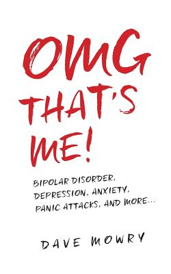 OMG That's Me!: Bipolar Disorder, Depression, Anxiety, Panic Attacks, and More... cover