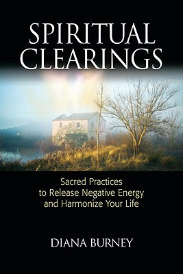 Spiritual Clearings: Sacred Practices to Release Negative Energy and Harmonize Your Life Cover Image