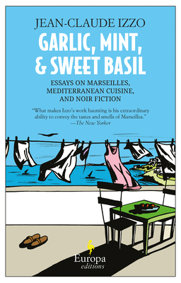 Garlic, Mint, and Sweet Basil: Essays on Marseilles, Mediterranean Cuisine, and Noir Fiction Cover Image