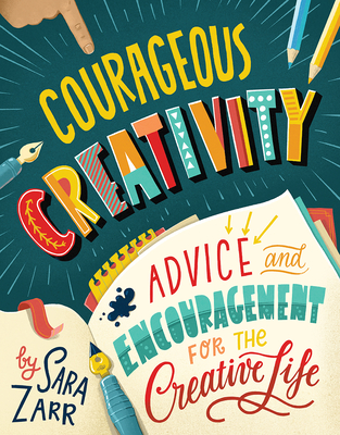 Courageous Creativity: Advice and Encouragement for the Creative Life Cover Image