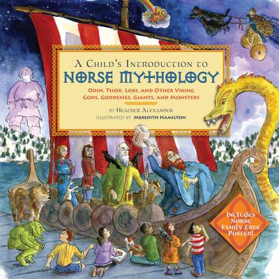 A Child's Introduction to Norse Mythology: Odin, Thor, Loki, and Other Viking Gods, Goddesses, Giants, and Monsters Cover Image